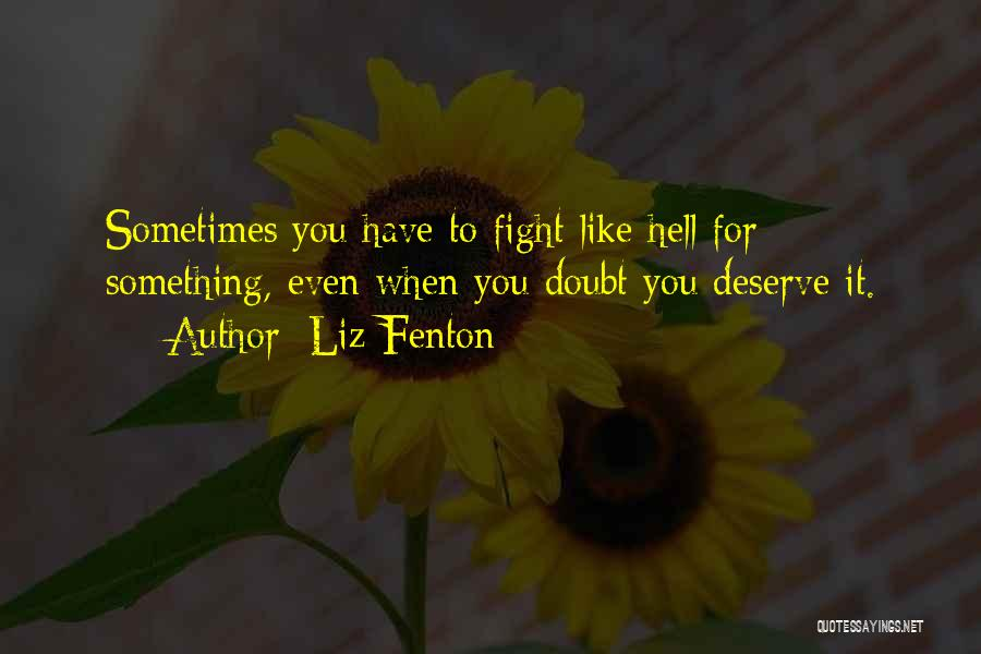Something You Deserve Quotes By Liz Fenton