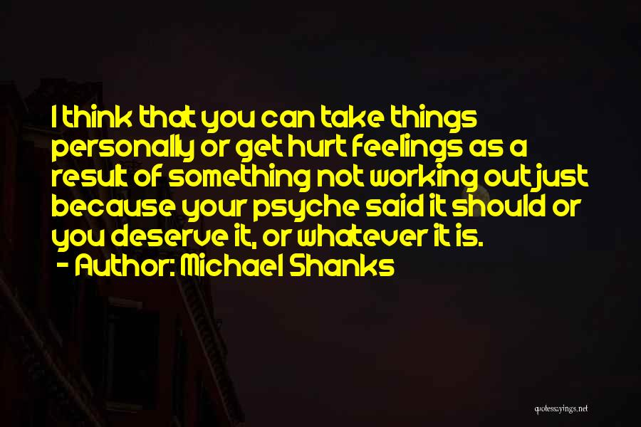 Something You Deserve Quotes By Michael Shanks