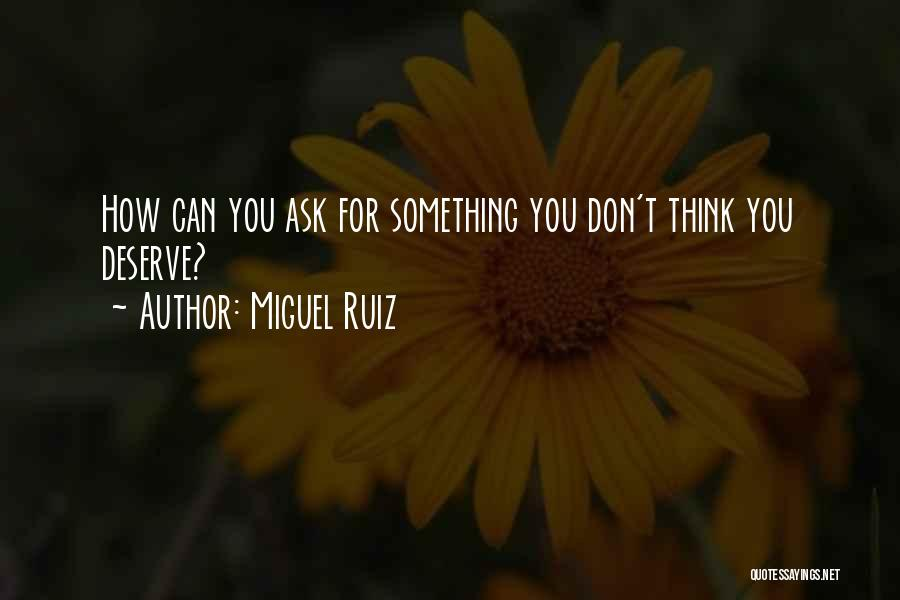 Something You Deserve Quotes By Miguel Ruiz
