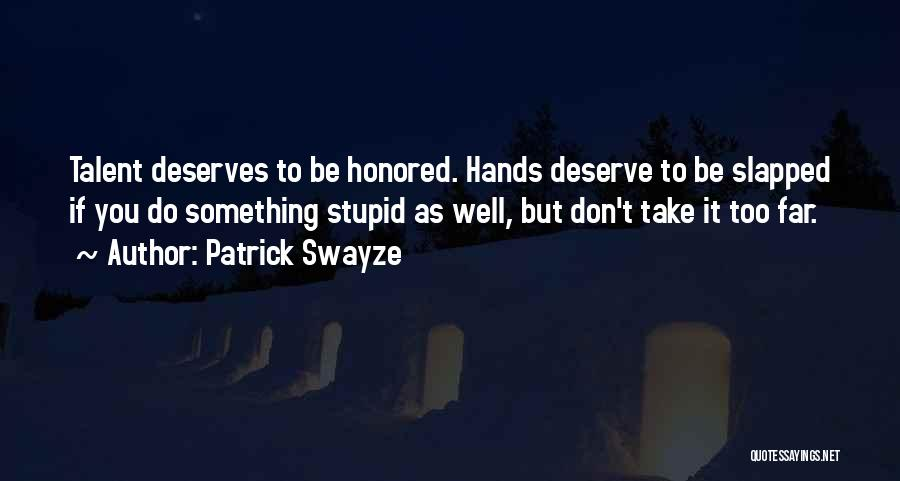 Something You Deserve Quotes By Patrick Swayze