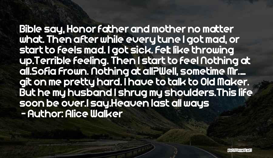 Sometime Life Quotes By Alice Walker