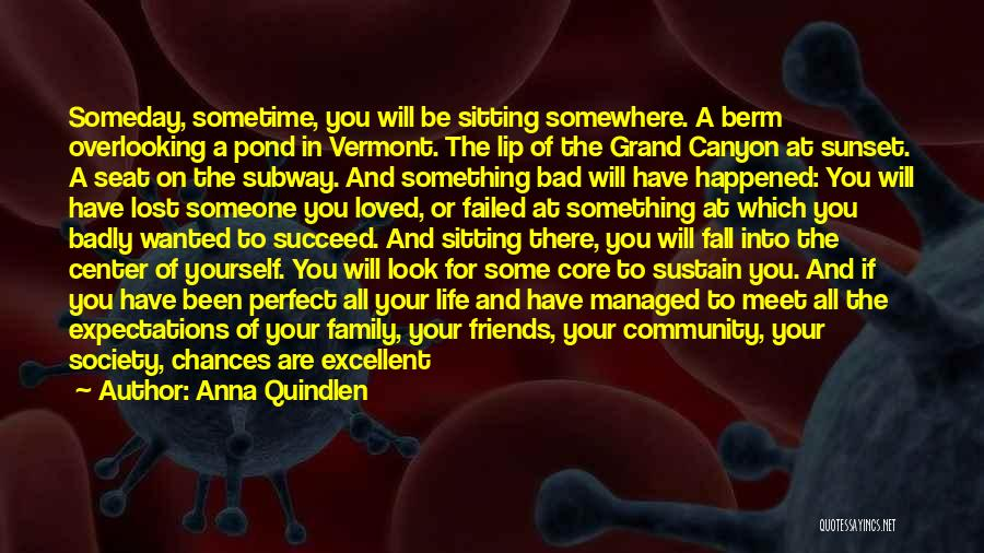 Sometime Life Quotes By Anna Quindlen