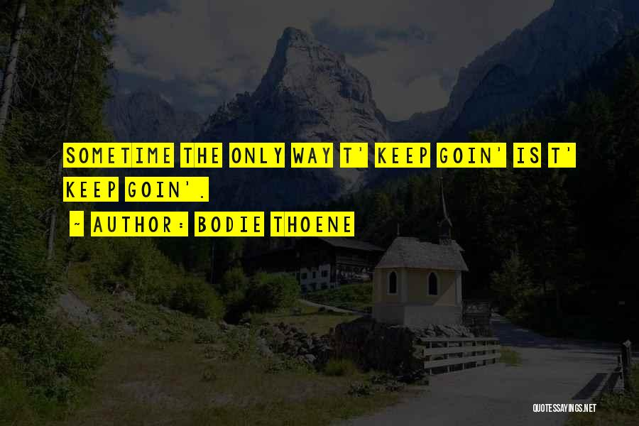 Sometime Life Quotes By Bodie Thoene