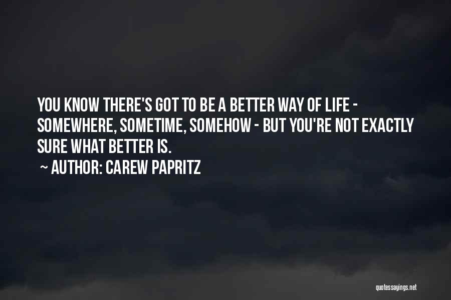 Sometime Life Quotes By Carew Papritz