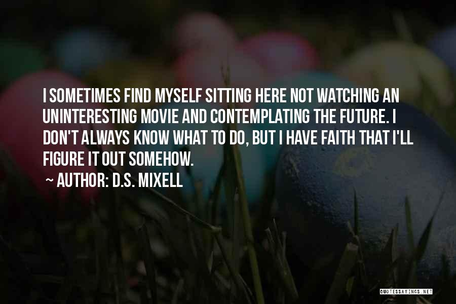 Sometime Life Quotes By D.S. Mixell