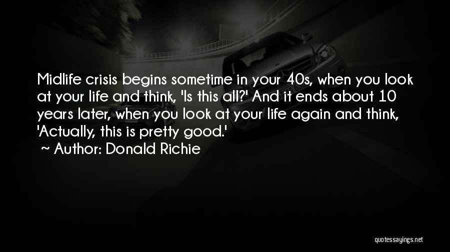 Sometime Life Quotes By Donald Richie