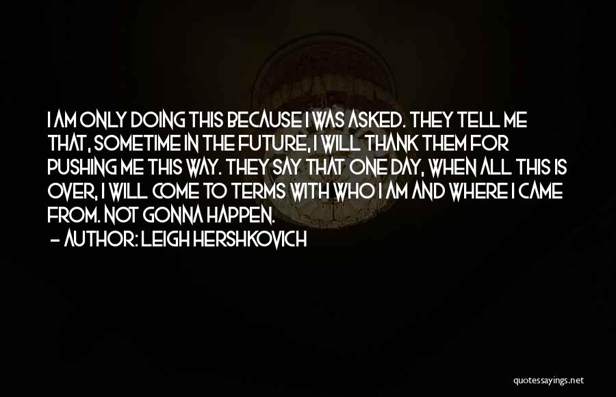 Sometime Life Quotes By Leigh Hershkovich