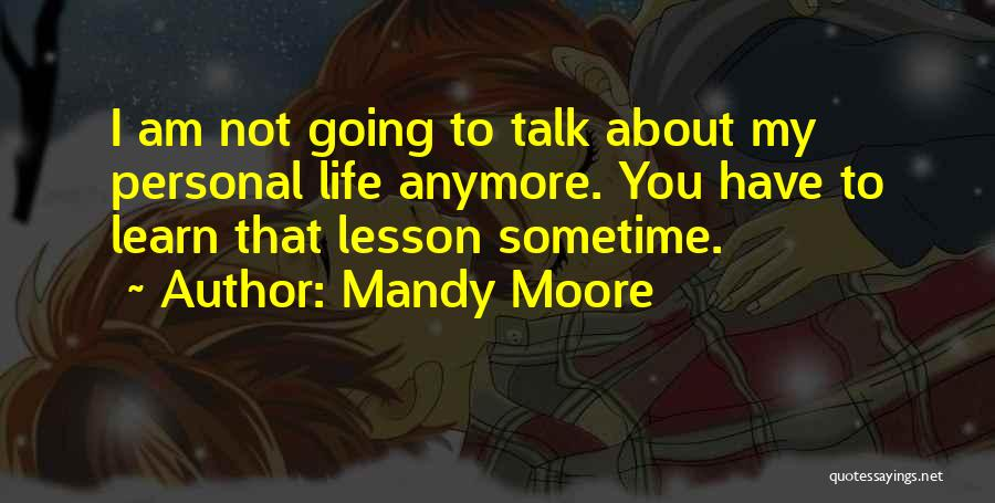 Sometime Life Quotes By Mandy Moore