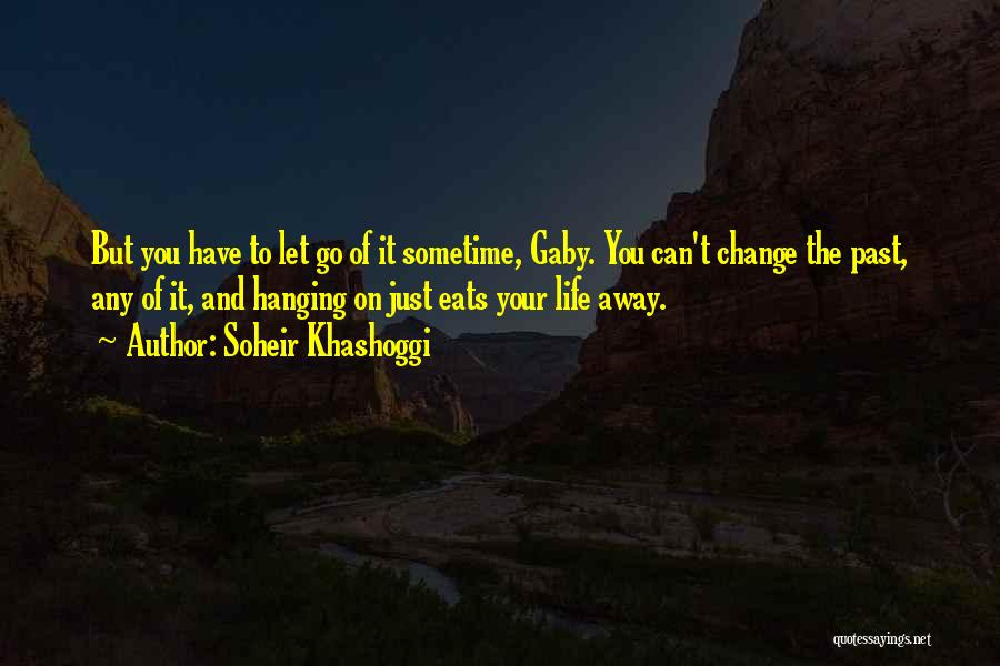 Sometime Life Quotes By Soheir Khashoggi