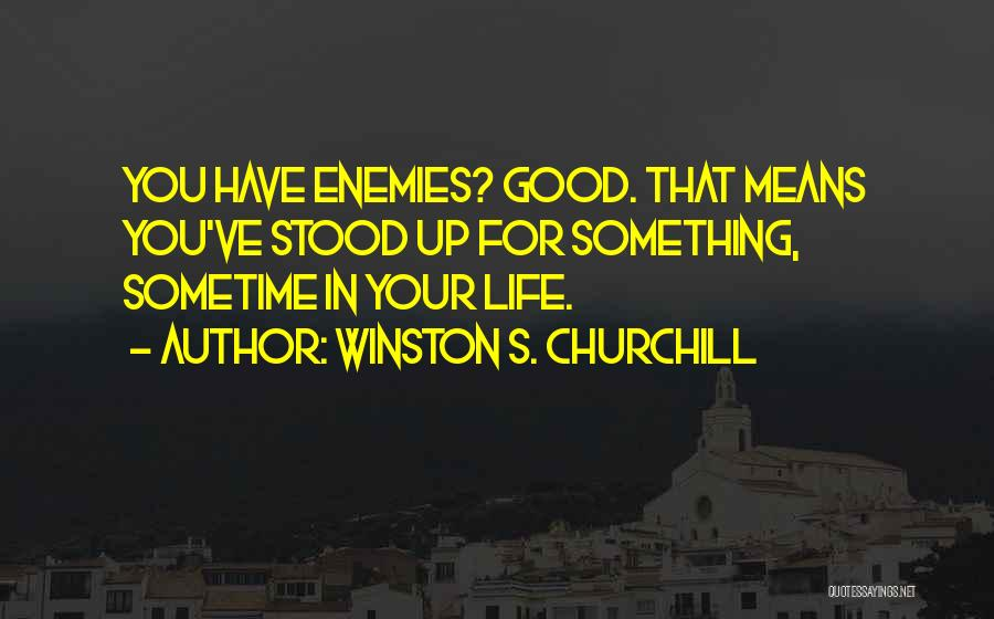 Sometime Life Quotes By Winston S. Churchill