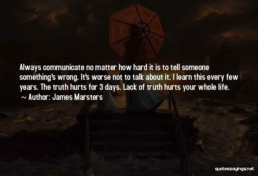 Sometime Truth Hurts Quotes By James Marsters