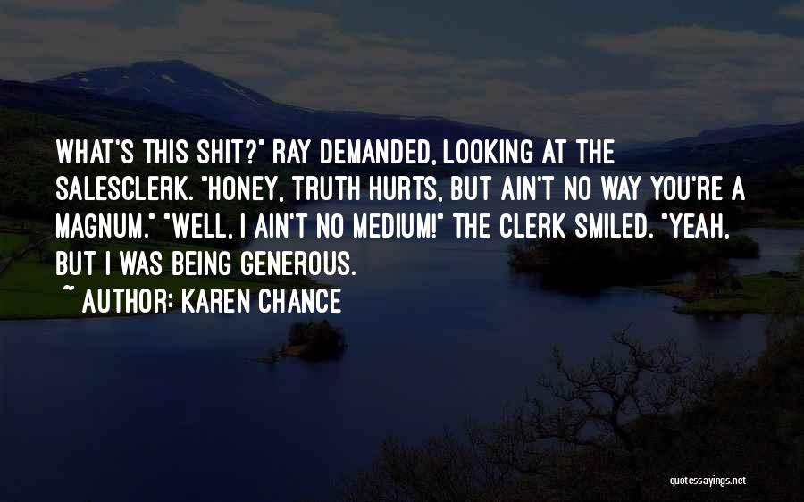 Sometime Truth Hurts Quotes By Karen Chance