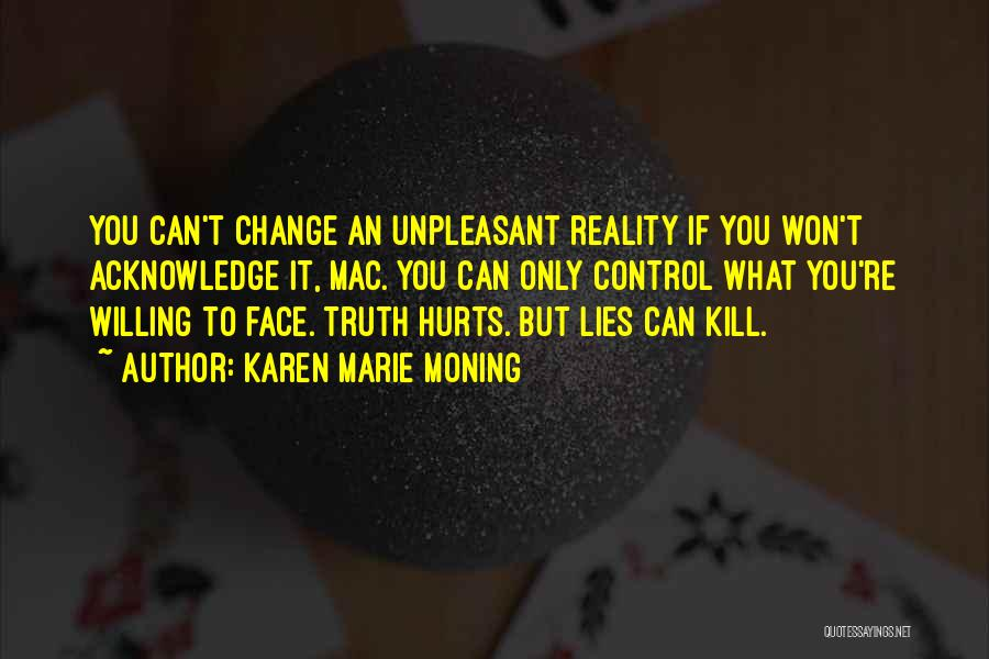 Sometime Truth Hurts Quotes By Karen Marie Moning