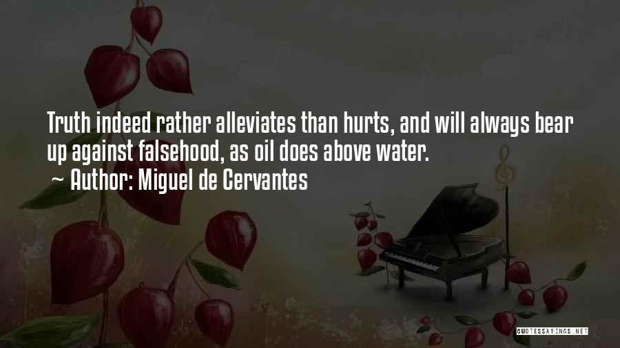 Sometime Truth Hurts Quotes By Miguel De Cervantes