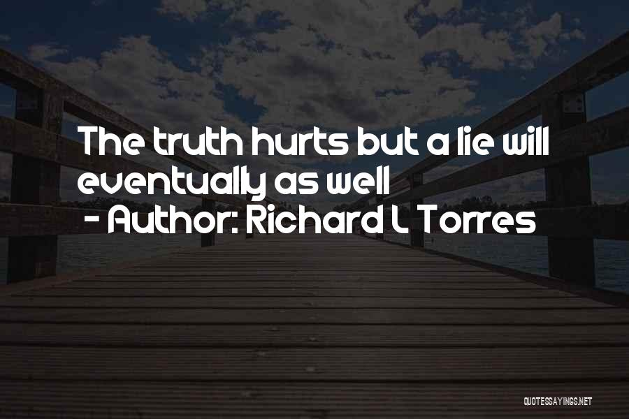 Sometime Truth Hurts Quotes By Richard L Torres