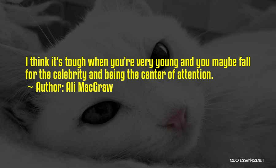 Sometimes Being Tough Quotes By Ali MacGraw