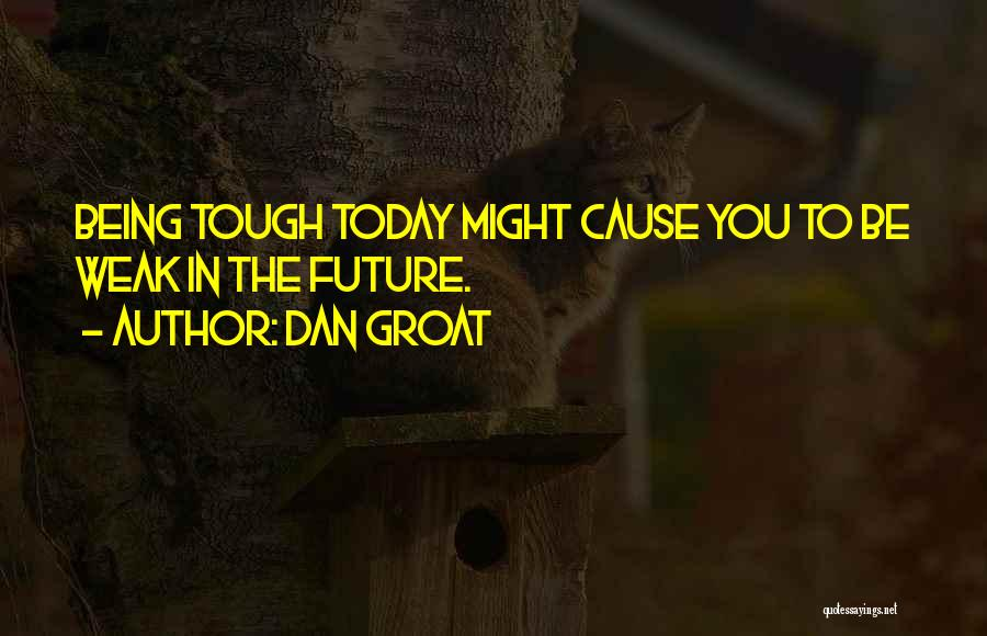 Sometimes Being Tough Quotes By Dan Groat
