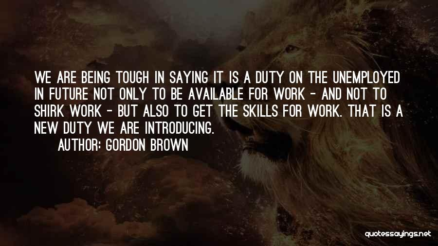 Sometimes Being Tough Quotes By Gordon Brown