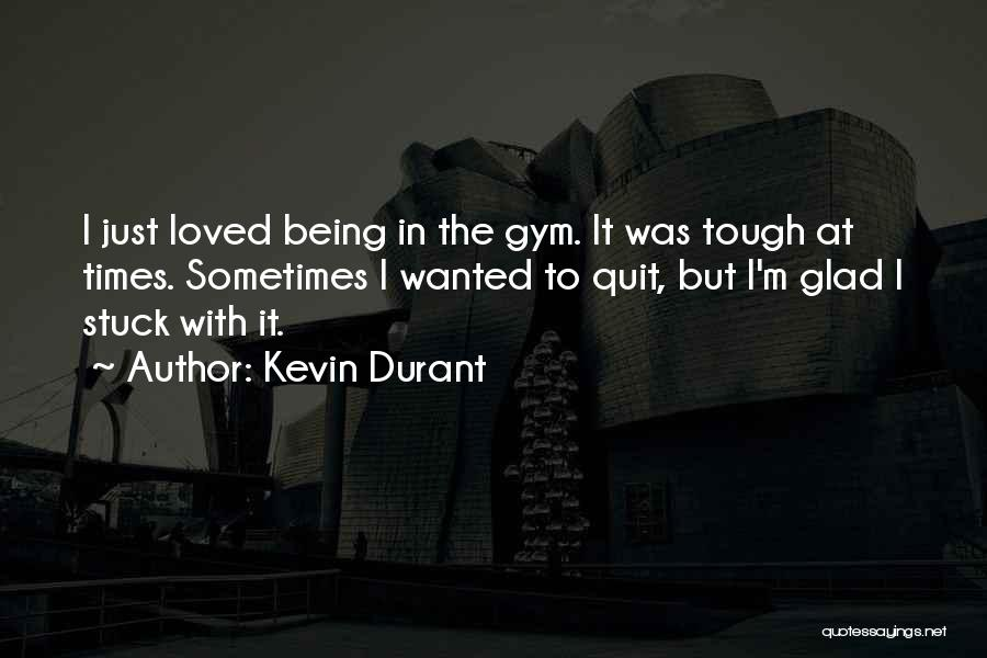 Sometimes Being Tough Quotes By Kevin Durant
