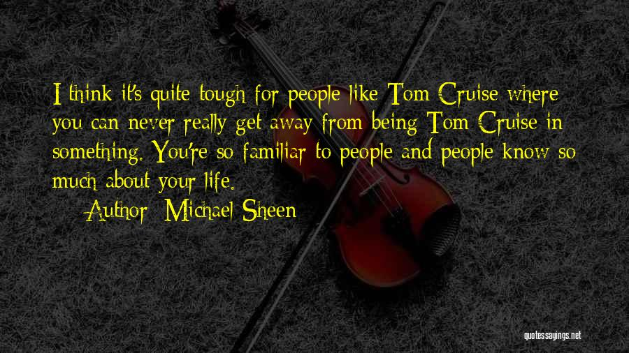Sometimes Being Tough Quotes By Michael Sheen