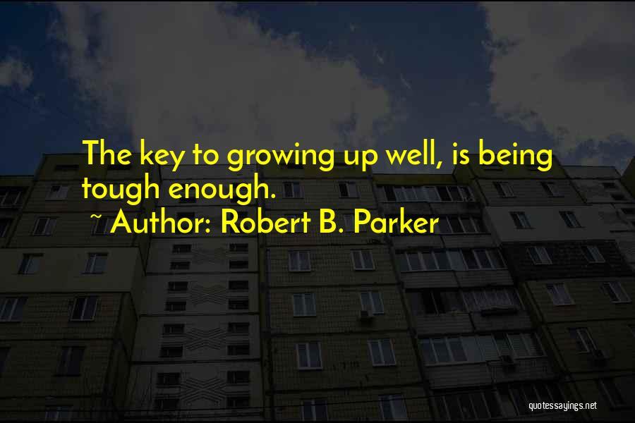 Sometimes Being Tough Quotes By Robert B. Parker