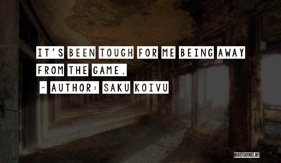 Sometimes Being Tough Quotes By Saku Koivu