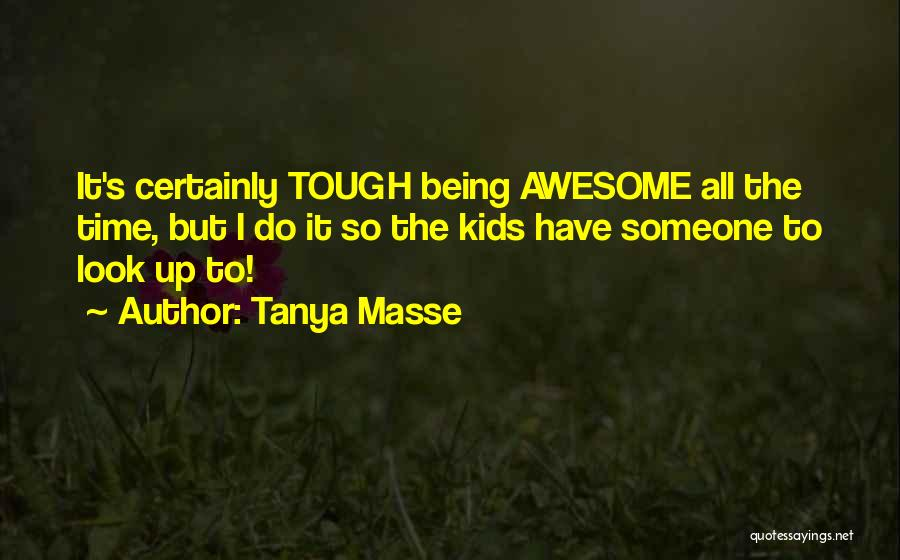 Sometimes Being Tough Quotes By Tanya Masse