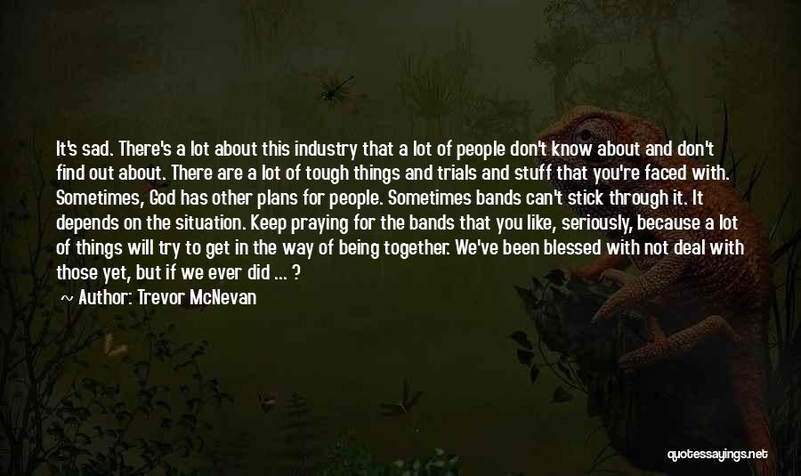 Sometimes Being Tough Quotes By Trevor McNevan