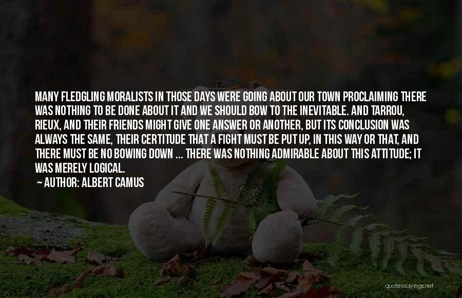 Sometimes Friends Fight Quotes By Albert Camus