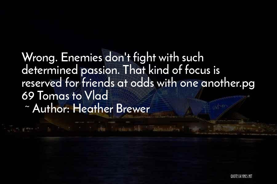 Sometimes Friends Fight Quotes By Heather Brewer