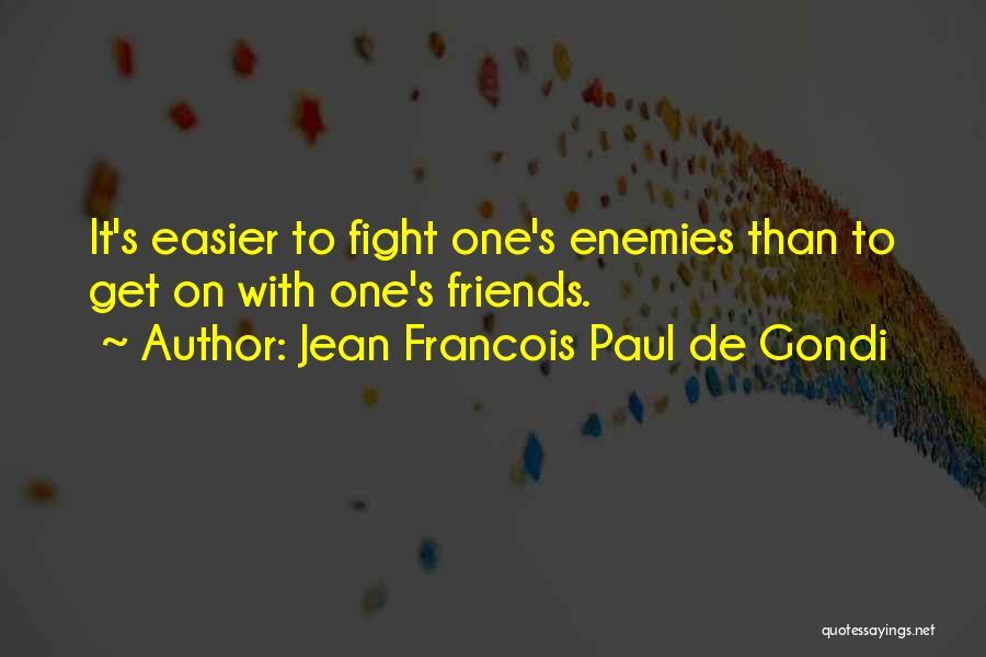 Sometimes Friends Fight Quotes By Jean Francois Paul De Gondi