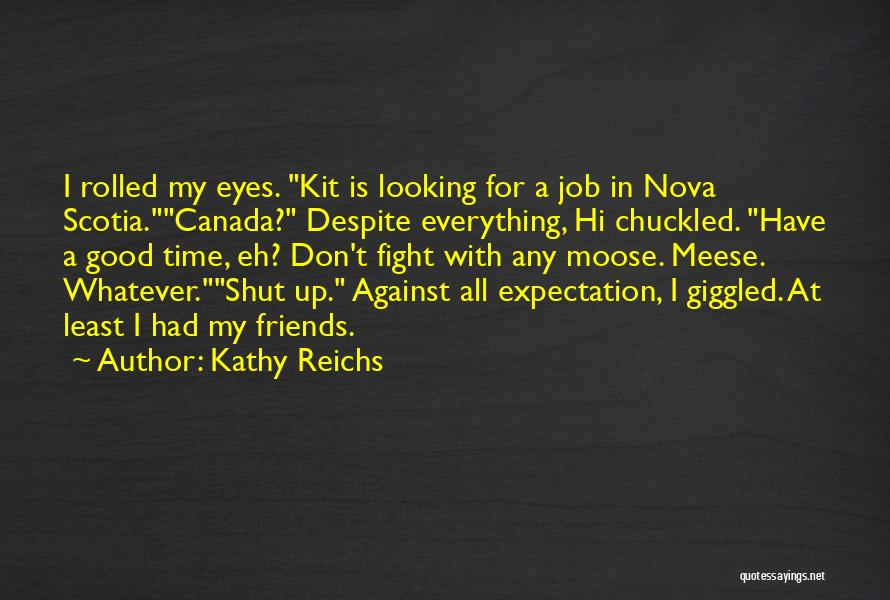 Sometimes Friends Fight Quotes By Kathy Reichs