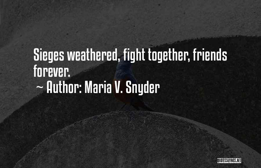 Sometimes Friends Fight Quotes By Maria V. Snyder