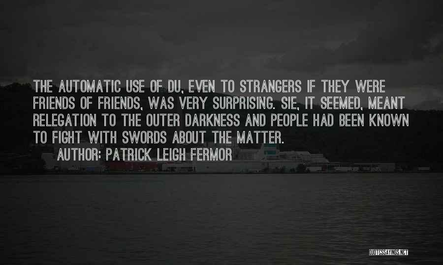 Sometimes Friends Fight Quotes By Patrick Leigh Fermor