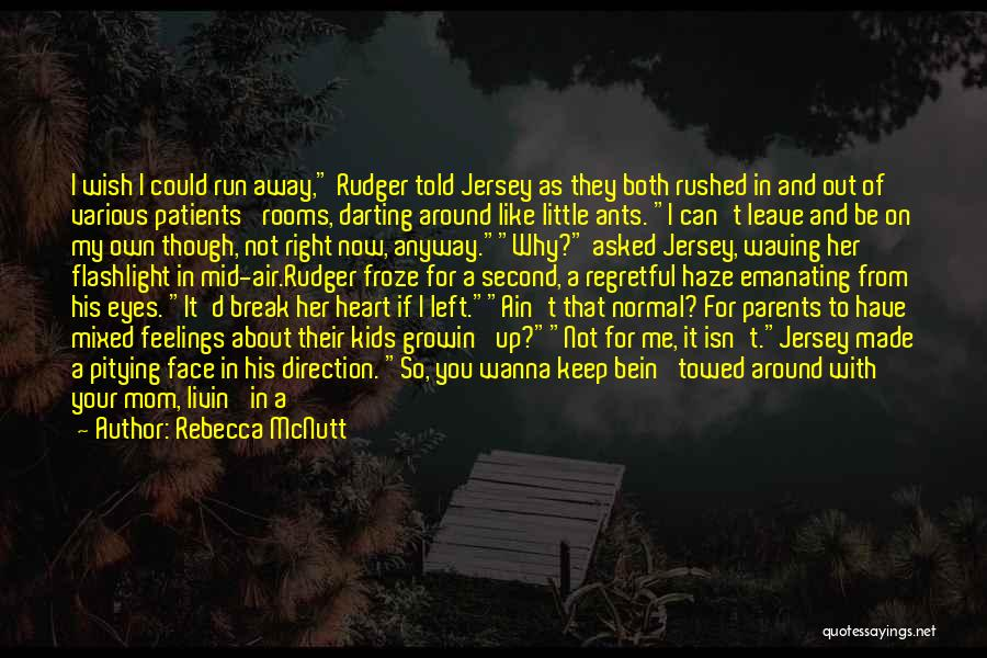 Sometimes I Just Wanna Run Away Quotes By Rebecca McNutt