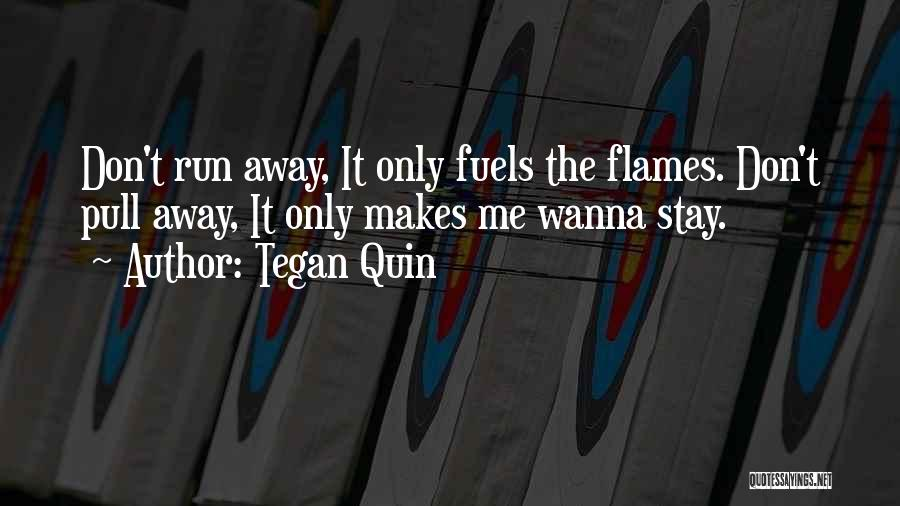 Sometimes I Just Wanna Run Away Quotes By Tegan Quin
