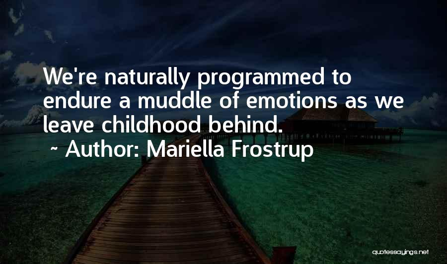 Sometimes I Just Want To Leave Quotes By Mariella Frostrup