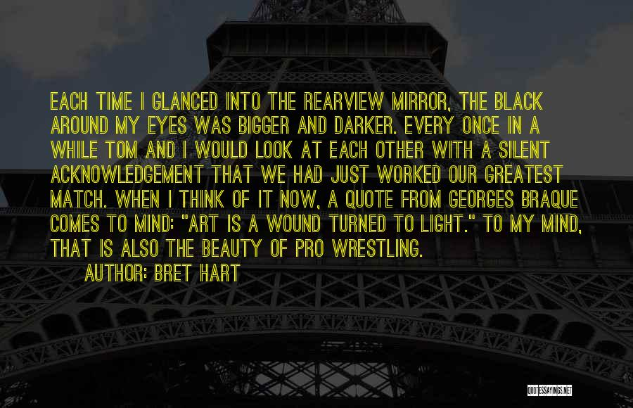 Sometimes I Look In The Mirror Quotes By Bret Hart