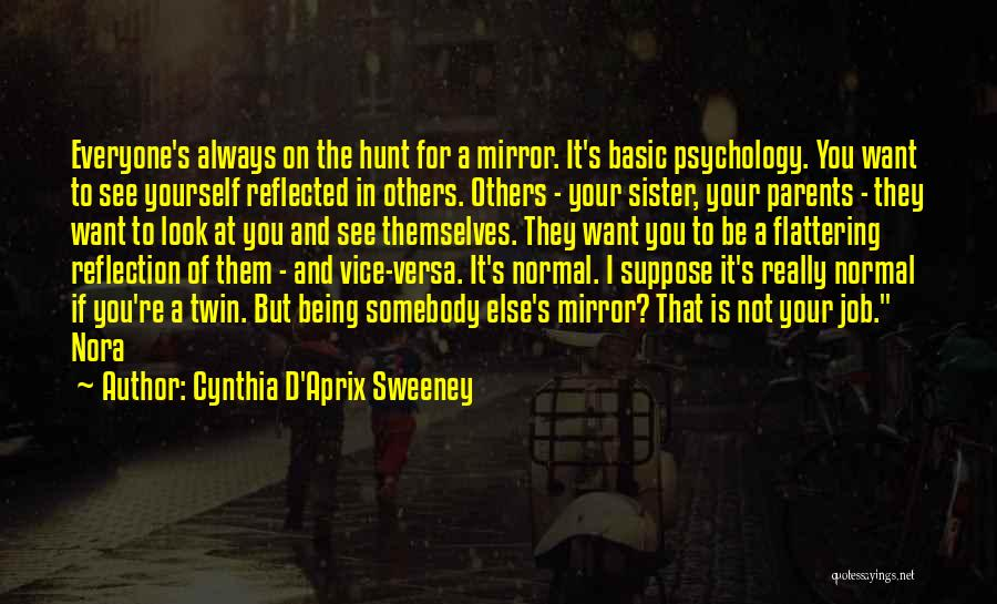Sometimes I Look In The Mirror Quotes By Cynthia D'Aprix Sweeney