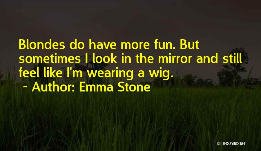 Sometimes I Look In The Mirror Quotes By Emma Stone