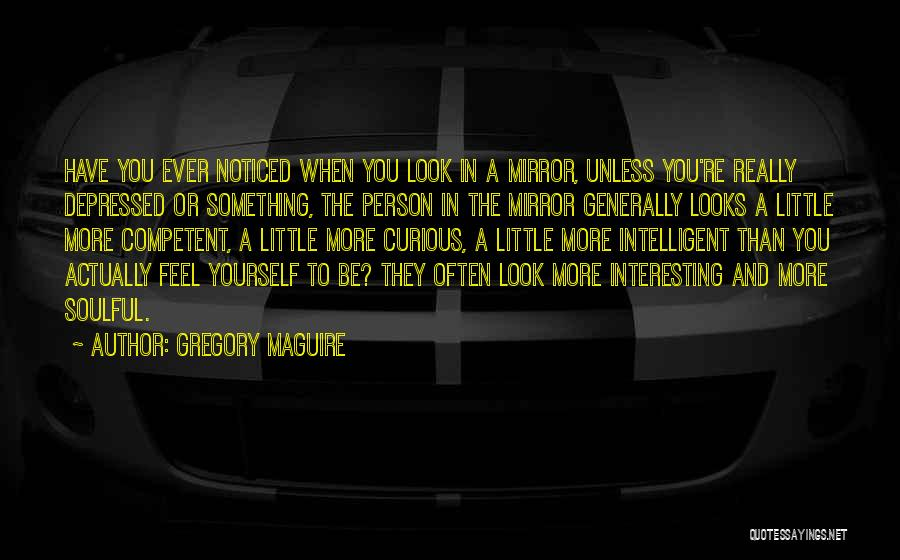 Sometimes I Look In The Mirror Quotes By Gregory Maguire