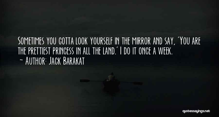 Sometimes I Look In The Mirror Quotes By Jack Barakat