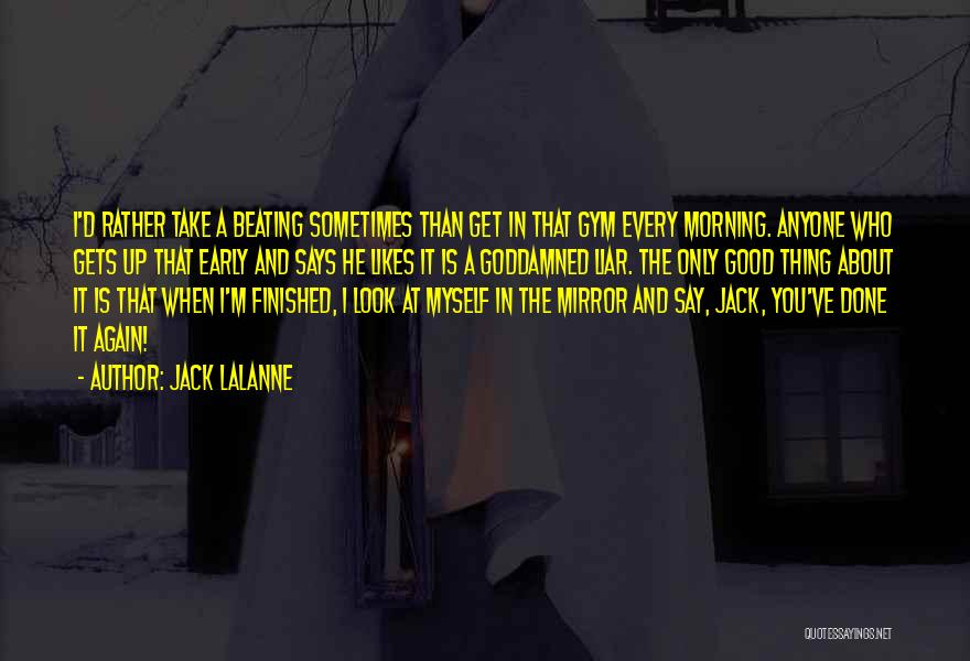 Sometimes I Look In The Mirror Quotes By Jack LaLanne