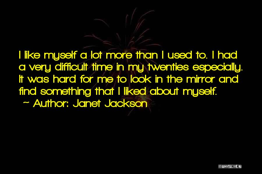 Sometimes I Look In The Mirror Quotes By Janet Jackson