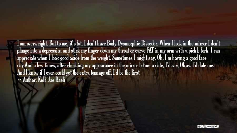 Sometimes I Look In The Mirror Quotes By Kelli Jae Baeli