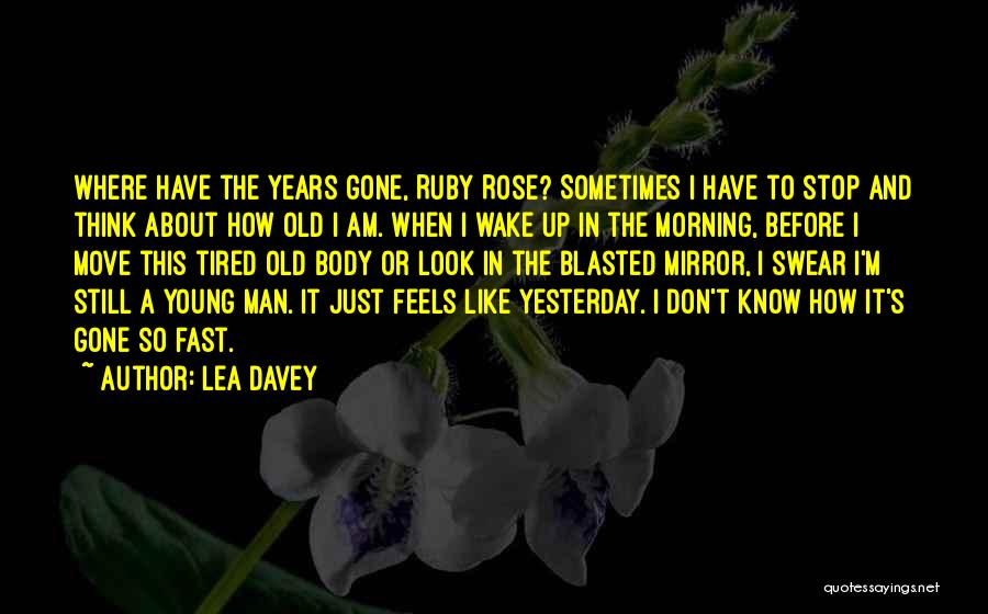 Sometimes I Look In The Mirror Quotes By Lea Davey