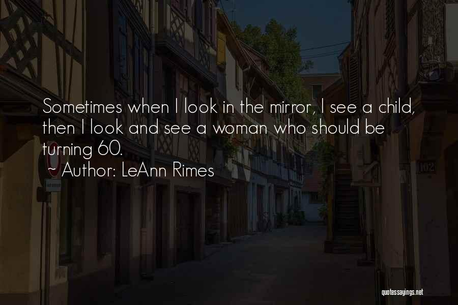 Sometimes I Look In The Mirror Quotes By LeAnn Rimes