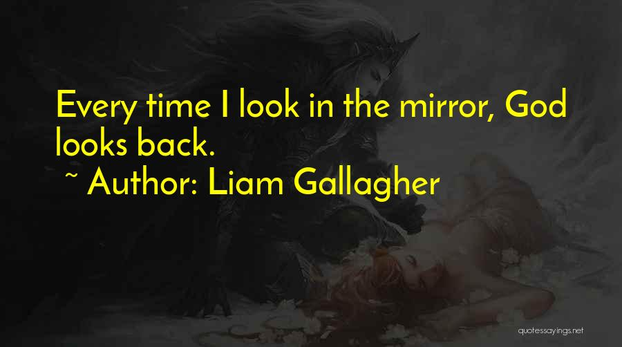 Sometimes I Look In The Mirror Quotes By Liam Gallagher