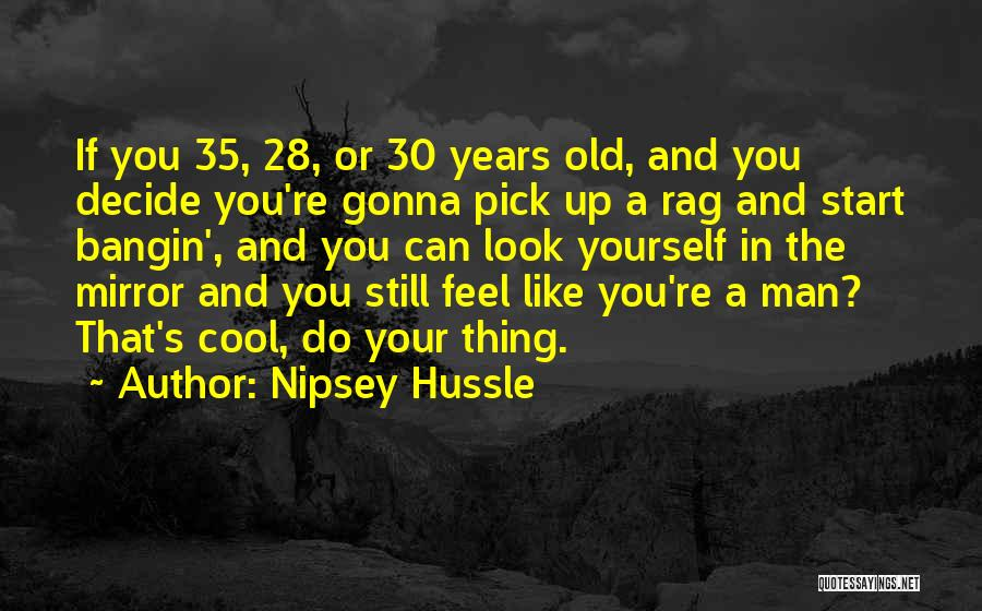 Sometimes I Look In The Mirror Quotes By Nipsey Hussle