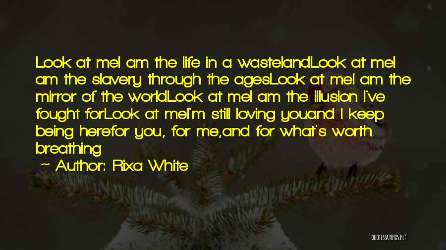 Sometimes I Look In The Mirror Quotes By Rixa White